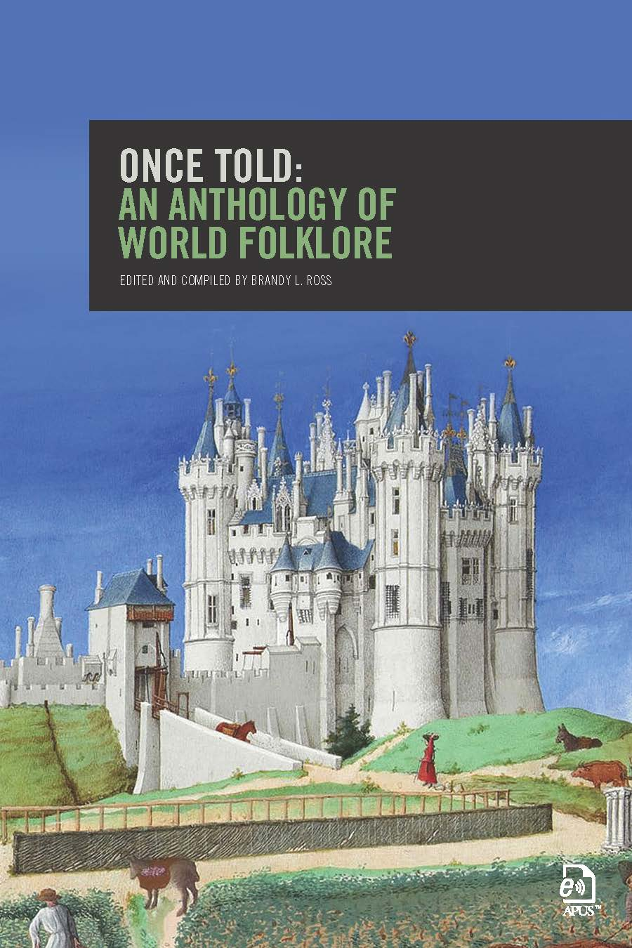 Once Told: An Anthology of World Folklore, Edited and Compiled by Brandy L. Ross. Cover shows a medieval castle on a blue background with workers doing chores around it.